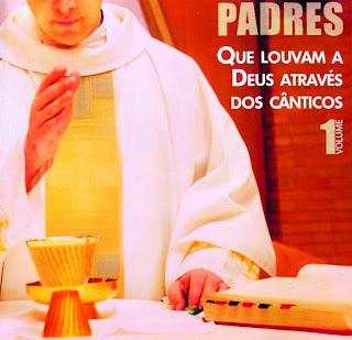 Padres   Que Louvam A Deus Através Dos Cânticos Vol.1