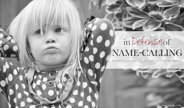 In defense of name-calling by Alanna Rusnak