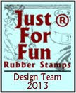 I design for Just For Fun Stamps!