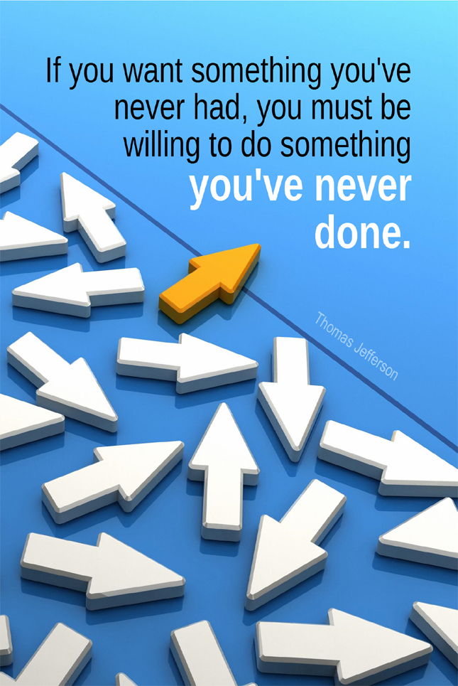 visual quote - image quotation for MOTIVATION - If you want something you've never had, you must be willing to do something you've never done. - Thomas Jefferson