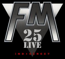 FM - Indiscreet 25 Live