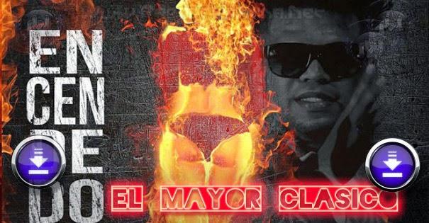 DESCARGAR - El Mayor Clasico – La Encendedora (Prod. By Bubloy)