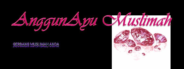 AnggunAyu Muslimah :: Gerbang Muslimah Anda