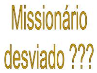 Missionário desviado dos caminhos do Senhor?
