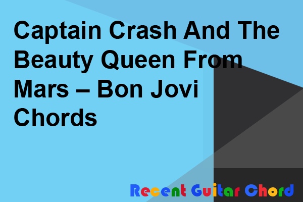 Captain Crash And The Beauty Queen From Mars – Bon Jovi Chords
