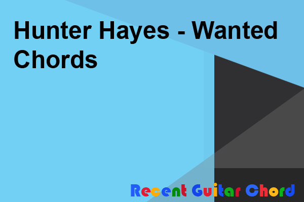 Hunter Hayes - Wanted Chords