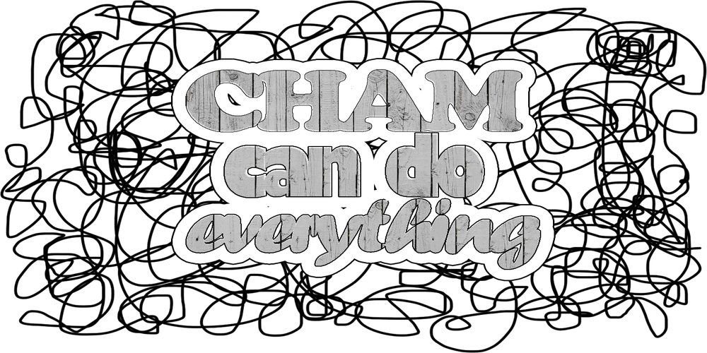 Cham can do everything
