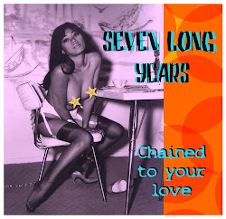 SEVEN LONG YEARS - Chained To Your Love