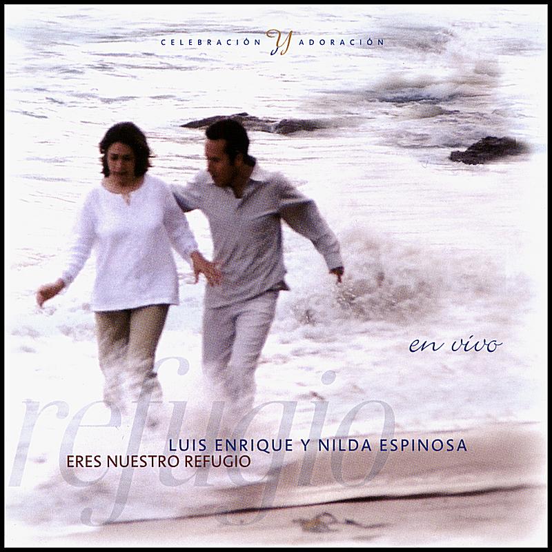 Luis Enrique y Nilda Espinosa-Eres Nuestro Refugio-