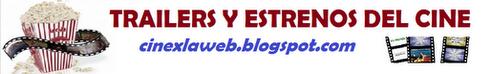 TRAILERS Y ESTRENOS DEL CINE
