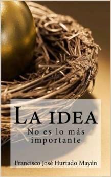 La idea no es lo más importante