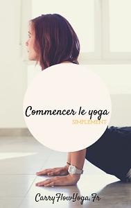 Vous avez envie de faire du yoga? Recevez mes conseils pour bien démarrer!