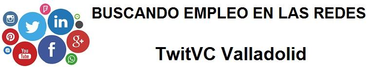 TwitVC Valladolid. Ofertas de empleo, Facebook, LinkedIn, Twitter, Infojobs, bolsa de trabajo, curs