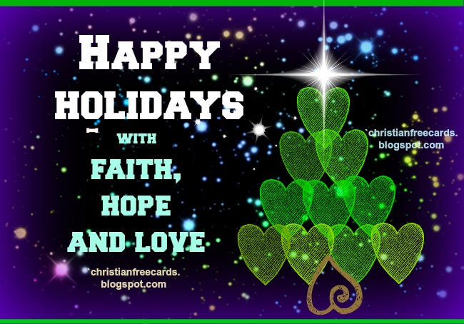 Happy Holidays with faith, hope and love. christmas, Free holidays card, for friends, family, celebrate december with friends, nice card with free quotes for wishing a nice time of december with images.