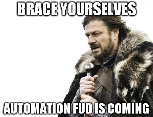 Meme: Game of Thrones Ned: Brace Yourselves, Automation FUD is coming