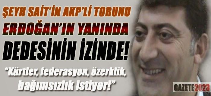 http://acikistihbarat-bilgipaylasim.blogspot.com.tr/2014/09/seyh-saitin-akpli-torunu-dedesinin.html