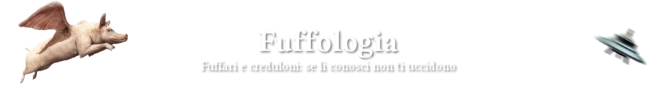 Fuffologi e creduloni... Se li conosci non ti uccidono