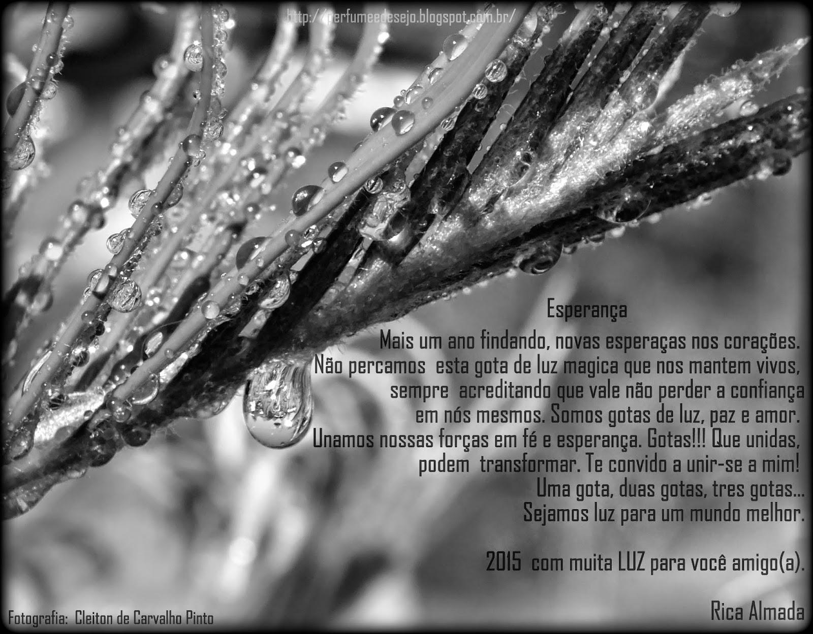 http://perfumeedesejo.blogspot.com/2014/12/esperanca.html *(Fotofrafia - Cleiton de Carvalho Pinto -  Texto nº. 75 - Esperança - Rica Almada)* Direitos Autorais protegidos pela Lei 9.610 de 19/02/98