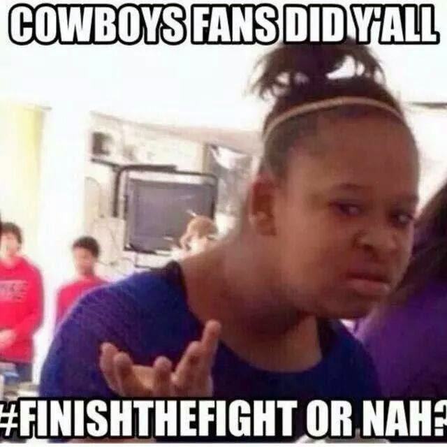 Cowboys Fans did Y'all #finishthefight or nah? - #Cowboyshaters