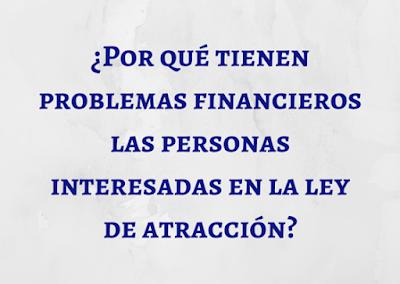 ¿Por qué tienen problemas financieros  las personas interesadas en la ley  de atracción?
