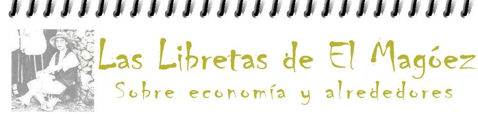 LAS LIBRETAS DE EL MAGOEZ Sobre economía y alrededores
