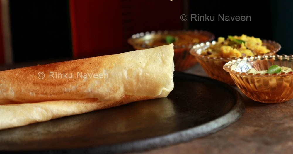 Rinku's Kitchen Treats: Dosa / Indian Rice and Lentil Crepes
