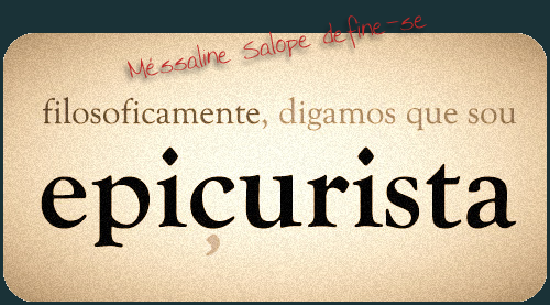 Méssaline Salope define-se: Filosoficamente, digamos que sou epiçurista