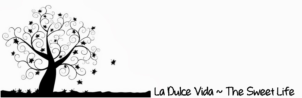 La Dulce Vida ~ The Sweet Life