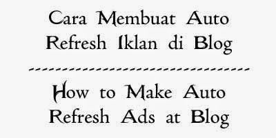 Cara Membuat Auto Refresh Ads di Blog