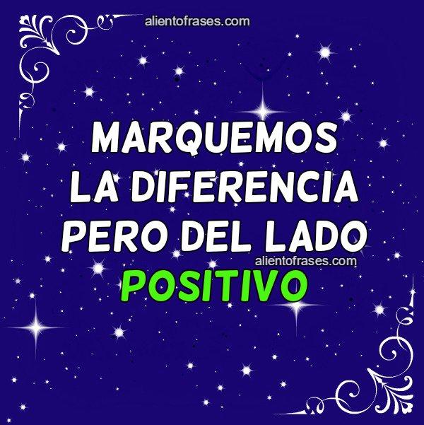 Frases cortas de aliento, marca la diferencia hacia el lado positivo. Palabras de ánimo para amigos, reflexiones y pensamientos. Aliento en frases por Mery Bracho