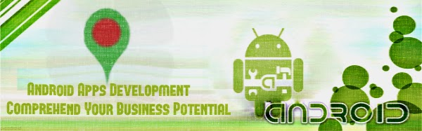 Android Apps Development – Comprehend Your Business Potential