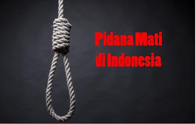 Sejarah, Pengertian, Dasar dan Tujuan Pidana Mati di Indonesia