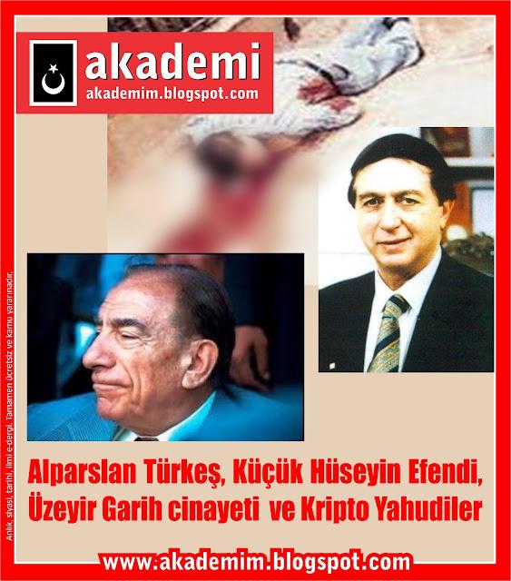 Alparslan Türkeş, Küçük Hüseyin Efendi, Üzeyir Garih cinayeti ve Kripto Yahudiler