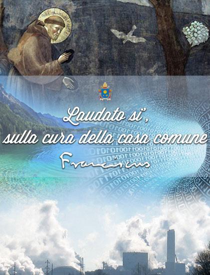LETTERA ENCICLICA LAUDATO SII - PAPA FRANCESCO