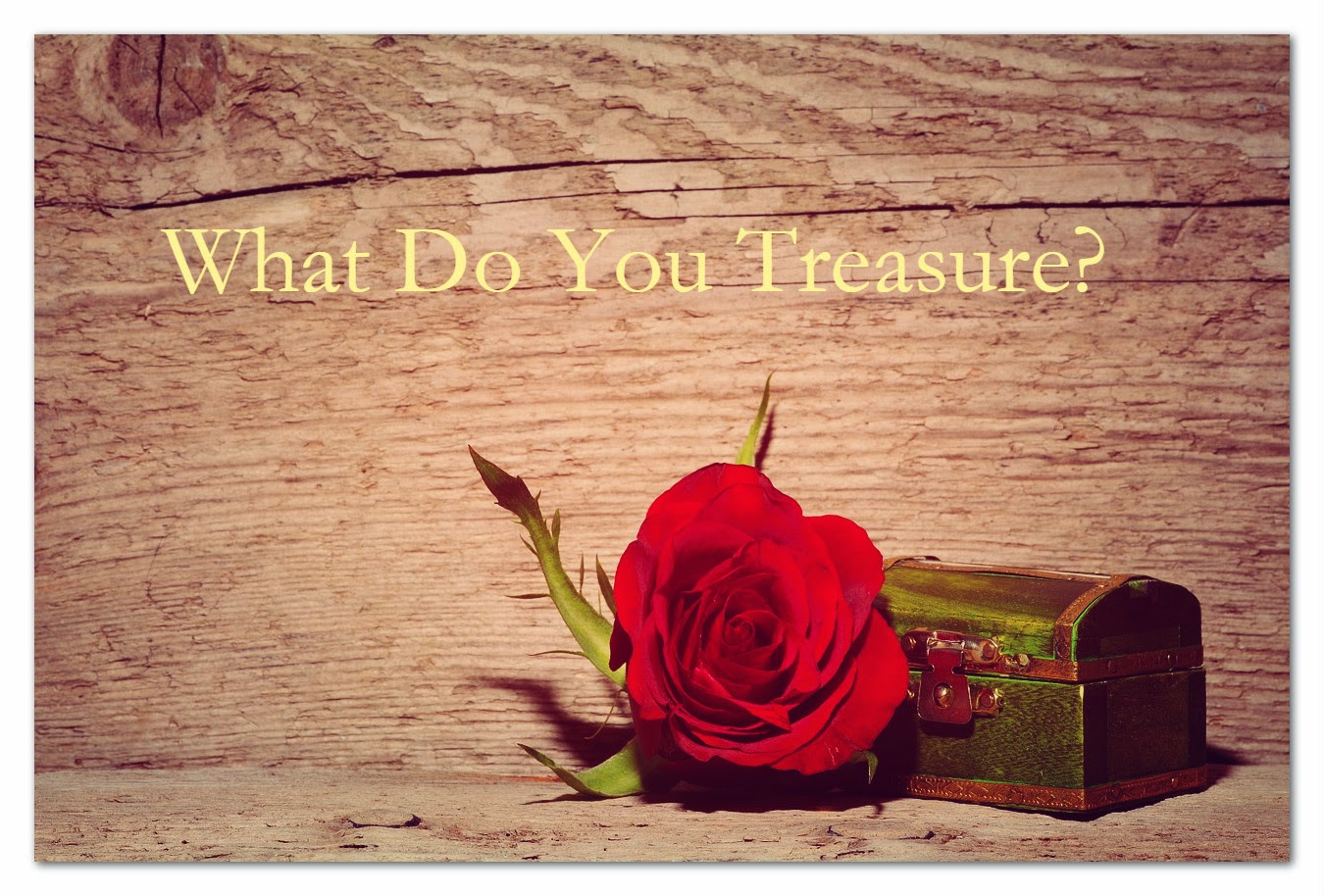 What do you treasure? The Book Of Me:  Prompt 66  --What do you treasure?