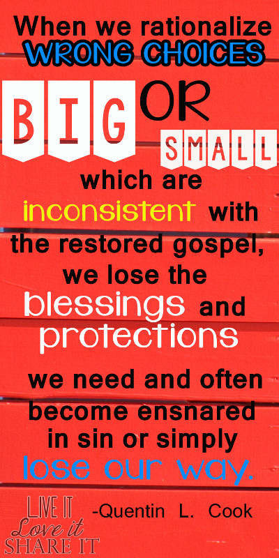 When we rationalize wrong choices, big or small, which are inconsistent with the restored gospel, we lose the blessings and protections we need and often become ensnared in sin or simply lose our way. - Quentin L. Cook