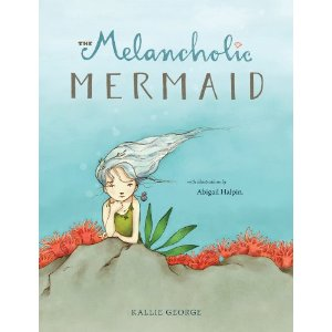 The Melancholic Mermaid by Kallie George