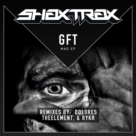 GFT - Mad EP (OUT on Shax Trax)