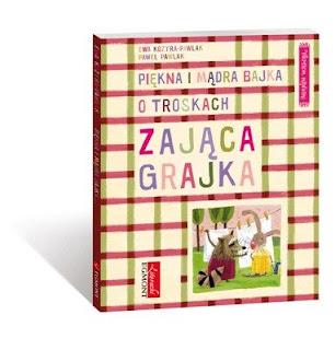 Ewa Kozyra-Pawlak, Paweł Pawlak. Piękna i mądra bajka o troskach zająca Grajka.