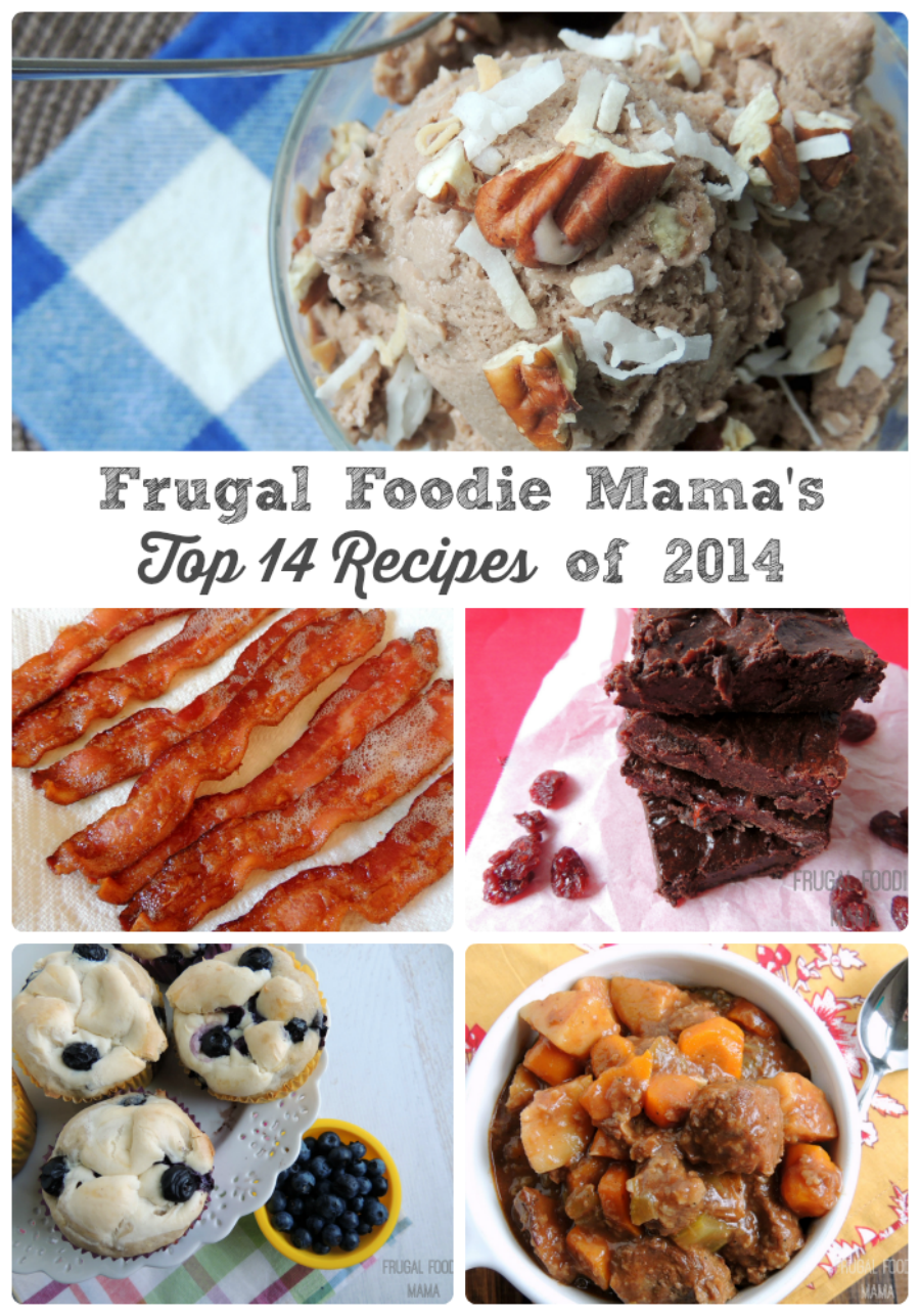 Frugal Foodie Mama's Top 14 Recipes of 2014- the recipes you were clicking on, making, and pinning the most in 2014