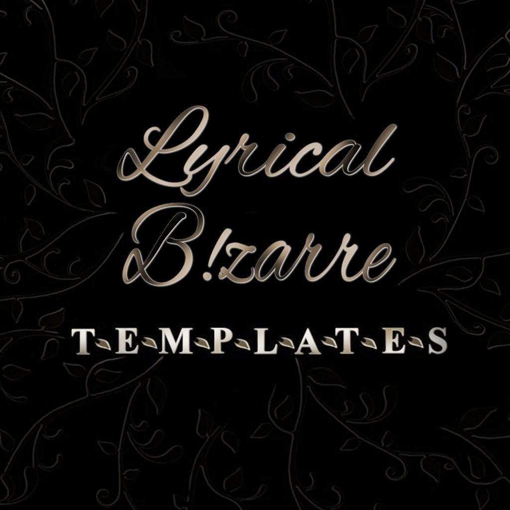 Lyrical B!zarre Templates