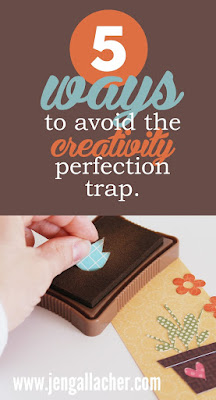 5 Ways to Avoid the Creativity Perfection Trap. An article by Jen Gallacher: http://jengallacher.blogspot.com/2014/08/scrapbook-mythbusting-5-ways-to-avoid.html