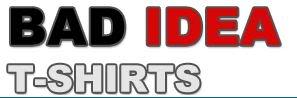 Have an idea bad idea tee shirts