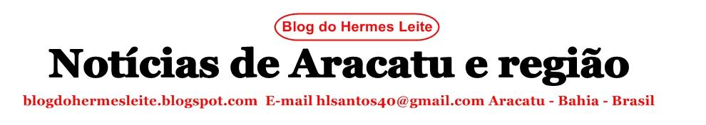 Blog do Hermes Leite - Notícias de Aracatu e região