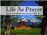 Life As Prayer: Revived Spirituality Inspired by Ancient Piety