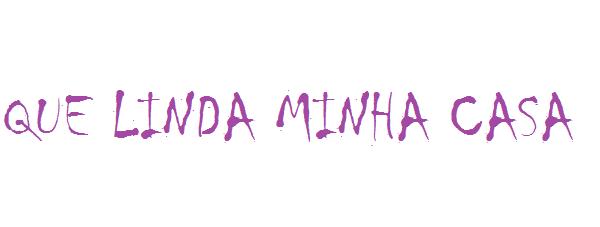 QUE LINDA MINHA CASA