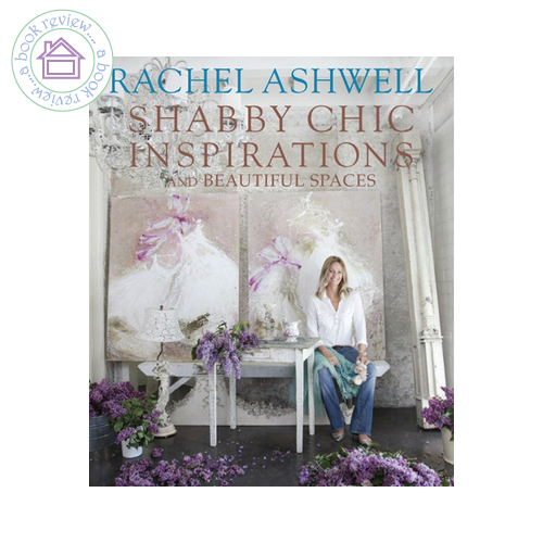 Shabby Chic Inspirations & Beautiful Spaces by Rachel Ashwell