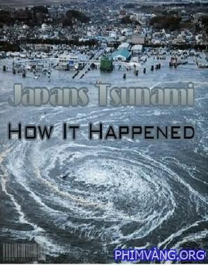 Sóng Thần Nhật Bản Đã Xảy Ra Như Thế Nào - Japans Tsunami: How It Happened (2011)