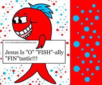 "Jesus Is ""O"" FISH-ally ""FIN""tastic!"