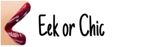 Eek or Chic